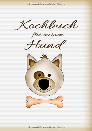 Kochbuch für meinen Hund: Hundekochbuch Hundekekse frisches Fleisch Hund Welpenfutter Welpe selber zubereiten gesundes Futter Gesundheit Rüde