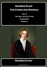 George Eliot  The Complete Novels: Vol: 2 The Mill On The Floss, Adam Bede, Romola.