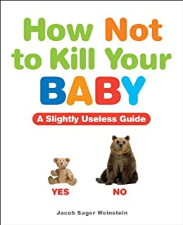 How Not To Kill Your Baby Kindle Edition By Weinstein Jacob Sager Humor Entertainment Kindle Ebooks Amazon Com