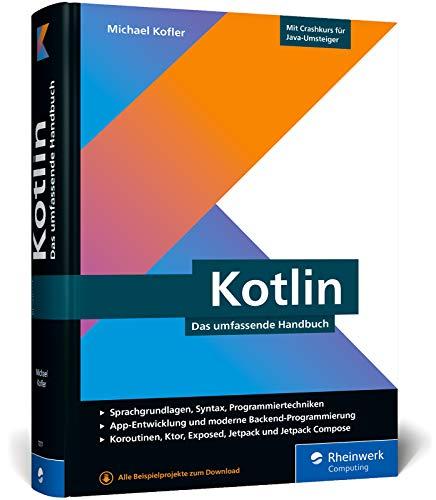 Kotlin: Das umfassende Handbuch. Über 800 Seiten Kotlin-Wissen mit zahlreichen Beispielen aus der Entwicklerpraxis