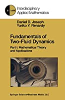 Fundamentals of Two-Fluid Dynamics: Part I: Mathematical Theory and Applications (Interdisciplinary Applied Mathematics (3))