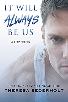 It Will Always Be Us (A Fitz Series Book 3) by [Theresa Sederholt, Stacey Ryan Blake, David Wills]