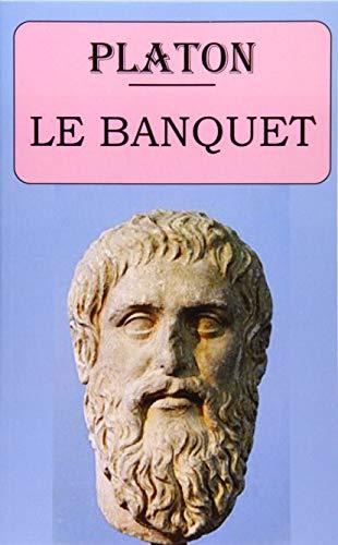 Le Banquet (Platon): édition intégrale et annotée
