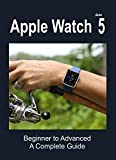 Apple Watch Series 5: Beginner to Advanced a Complete Guide (English Edition)
