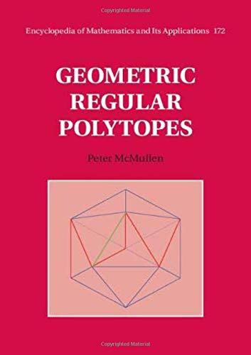 Geometric Regular Polytopes (Encyclopedia of Mathematics and its Applications)
