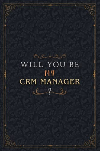 Crm Manager Notebook Planner - Will You Be My Crm Manager , Job Title Working Cover To Do List Journal: 6x9 inch, Personal, Personalized, A5, Over 100 ... 5.24 x 22.86 cm, Schedule, Work List