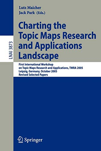 Charting the Topic Maps Research and Applications Landscape: First International Workshop on Topic Map Research and Applications, TMRA 2005, Leipzig, ... Notes in Computer Science (3873), Band 3873)
