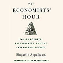 The Economists' Hour: False Prophets, Free Markets, and the Fracture of Society, Library Edition