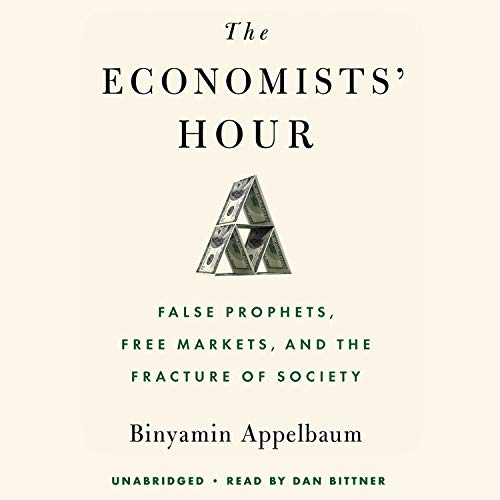 The Economists' Hour Audiobook By Binyamin Appelbaum cover art