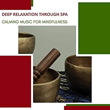 Deep Relaxation Through Spa - Calming Music For Mindfulness