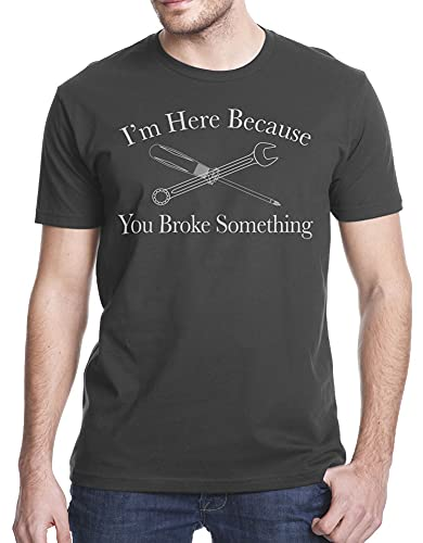I am here because you broke something funny t-shirt, xl, charcoal gray