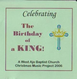 Celebrating the Birthday of a King - A West Ajo Baptist Church Christmas Music Project 2006
