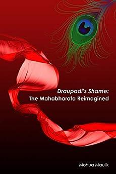 [Mohua Maulik]のDraupadi's Shame: The Mahabharata Reimagined (English Edition)