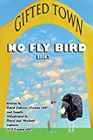 Gifted Town: No Fly Bird