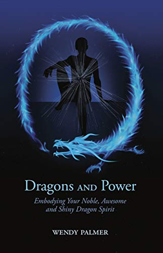 Dragons and Power: Embodying Your Noble, Awesome and Shiny Dragon Spirit (English Edition)
