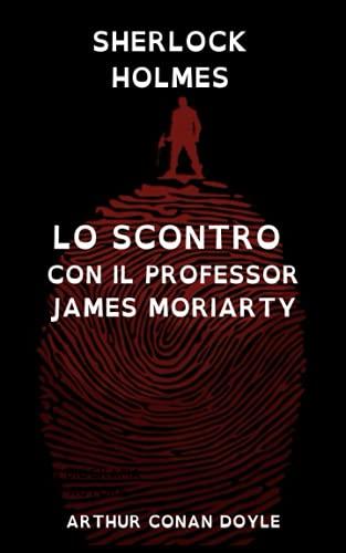 Sherlock Holmes. Lo scontro con il professor James Moriarty