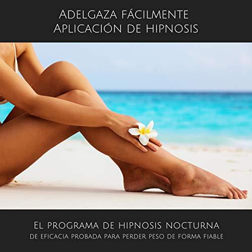 Adelgaza fácilmente - Aplicación de hipnosis: El programa de hipnosis nocturna de eficacia probada para perder peso de fo...