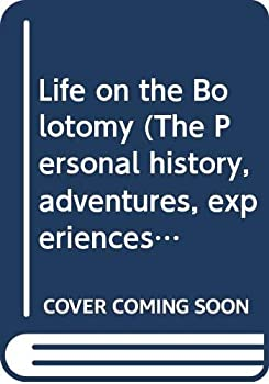 Life on the Bolotomy (The Personal history, adventures, experiences & observations of Peter Leroy) 0446383546 Book Cover