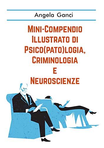 Mini-compendio illustrato di psico(pato)logia, criminologia e neuroscienze