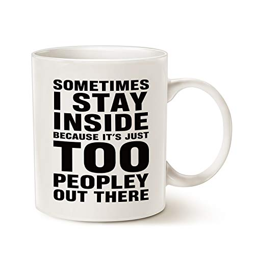 MAUAG Funny Saying Coffee Mug, Sometimes I Stay Inside Because It's Just Too Peopley Out There Unique Holiday or Birthday Gifts Cup White, 11 Oz