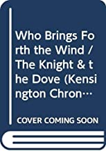 Who Brings Forth the Wind / The Knight & the Dove (Kensington Chronicles, Books 3-4)