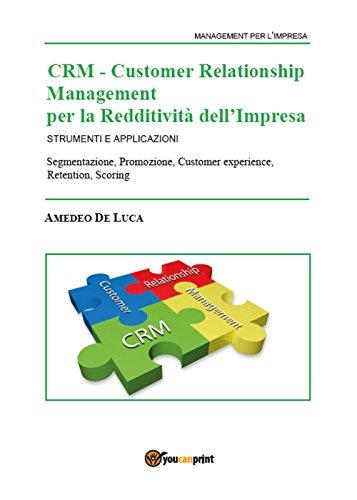 CRM Customer Relationship Management per la redditività dell'impresa. Strumenti e applicazioni