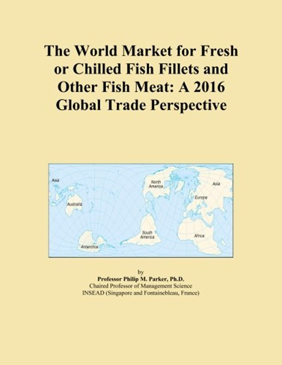 船排出天才The World Market for Fresh or Chilled Fish Fillets and Other Fish Meat: A 2016 Global Trade Perspective