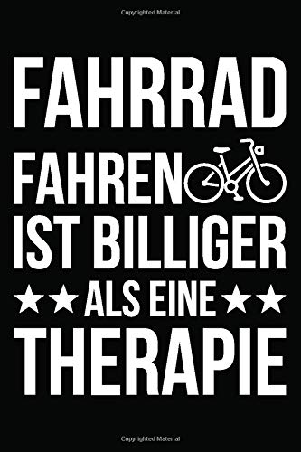 Fahrrad Fahren Ist Billiger Als Eine Therapie: Fahrradtour Radtour Tagebuch| Notizbuch Für Mountainbiker, Radsportler, Radfahrer Und Fahrrad Fans, 120 ... 6 X 9 Zoll (Ca. Din A5), Softcover Mit Matt.