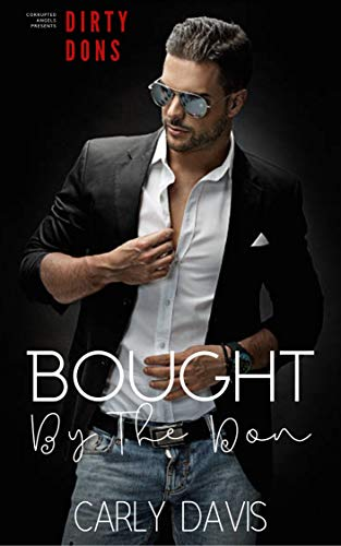 Bought By The Don (Dirty Dons Duet Book 1) by [Carly Davis, Carla Dailey]
