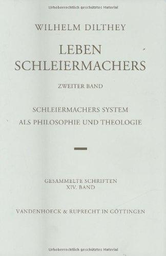 Gesammelte Schriften: Dilthey, Wilhelm, Bd.14 : Leben Schleiermachers: Bd 14 (Wilhelm Dilthey. Gesammelte Schriften, Band 14)