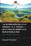 'LA MYTHOLOGIE DE J. R. R. TOLKIEN'. R. R. TOLKIN'. : DE LA VOIE DU HOBBIT À LA VOIE D'IVAN LE FOU: COLLECTION D'ARTICLES SCIENTIFIQUES