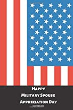 Happy Military Spouse Appreciation Day - Notebook: Lined Military Patriot Notebook / Journal in US Flag Colors. Novelty Gift Idea For Your Spouse for ... Day. Time To Say Thank You For Supporting.