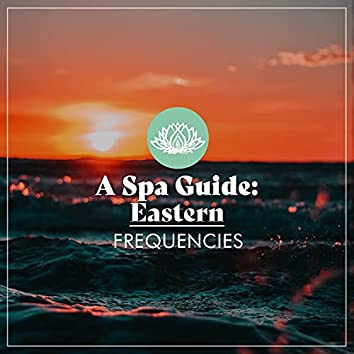 A Spa Guide: Eastern Frequencies
