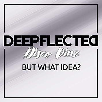 But What Idea? (Disco Pinz Remix)