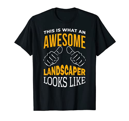 Mens This Is What An Awesome Landscaper Looks Like Landscaping T-Shirt