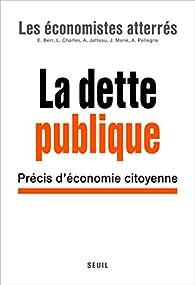 La Dette publique : Précis d'économie citoyenne par Les économistes atterrés