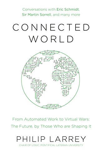 Connected World: From Automated Work to Virtual Wars: The Future, By Those Who Are Shaping It (English Edition)