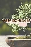 MES BONSAÏS:   Carnet de notes spécial BONSAI   Idéal pour noter tout vos projets