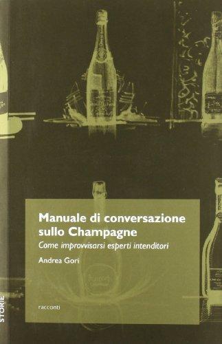 Manuale di conversazione sullo champagne. Come improvvisarsi esperti intenditori (Storie)