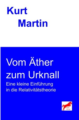 Vom Äther zum Urknall: Eine kleine Einführung in die Relativitätstheorie (Einführung in die Physik, Band 5)