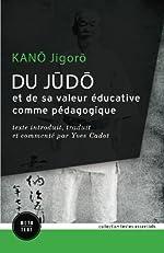 Du judo et de sa valeur éducative comme pédagogique - Texte introduit, traduit et commenté par Yves Cadot de Jigoro Kano