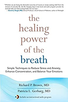 The Healing Power of the Breath: Simple Techniques to Reduce Stress and Anxiety, Enhance Concentration, and Balance Your Emotions by [Richard P. Brown, MD Gerbarg Patricia]
