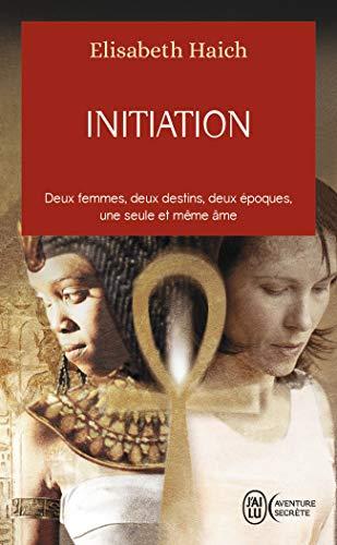 Initation: deux femmes, deux destins, deux epoques, une seule ame: Deux femmes, deux destins, deux époques, une seule et même âme (J'ai lu Aventure secrète)