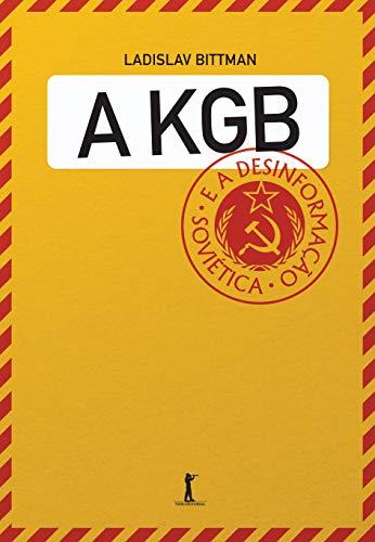 A KGB e a Desinformação Soviética - Uma Visão em Primeira Mão: uma Visão em Primeira Mão