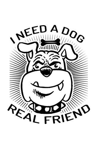 Hunde Notizbuch I need a dog real friend: Din A5 Notizbuch mit Hund als Tagebuch Journal und Hunde Geschenk