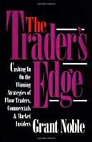 The Trader's Edge: Cashing in on the Winning Strategies of Floor Traders, Commercials & Market Insiders