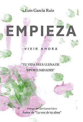 """EMPIEZA VIVIR AHORA: """"Tu vida está llena de oportunidades"""""""