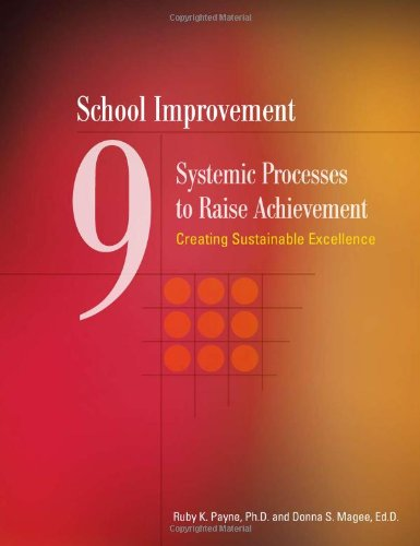 Download School Improvement: 9 Systemic Processes to Raise Achievement: Creating Sustainable Excellence 1934583448