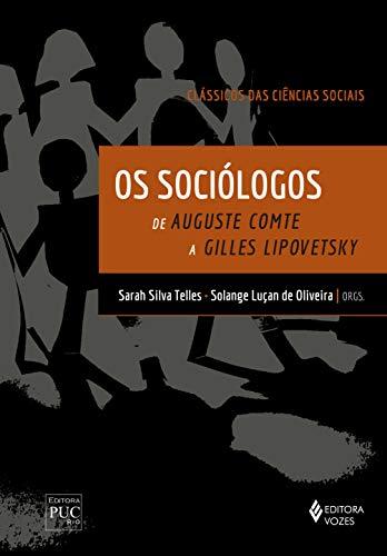 Os Sociólogos - Clássicos das Ciências Sociais: De Auguste Comte a Gilles Lipovetsky