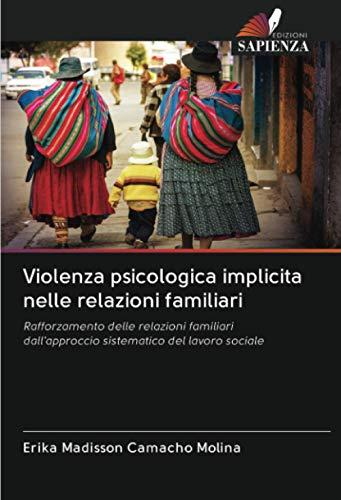 Violenza psicologica implicita nelle relazioni familiari: Rafforzamento delle relazioni familiari dall'approccio sistematico del lavoro sociale